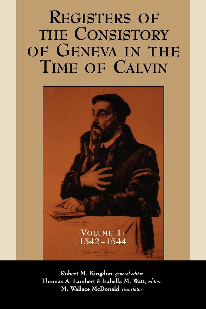 Registers of the Consistory of Geneva in the Time of Calvin: Volume 1, 1542-1544 als Taschenbuch