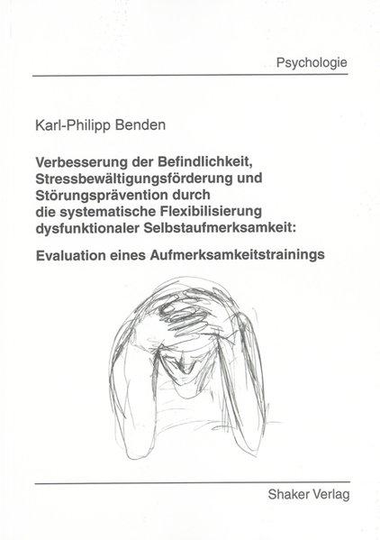 Verbesserung der Befindlichkeit, Stressbewältigungsförderung und Störungsprävention durch die systematische Flexibilisierung dysfunktionaler Selbstaufmerksamkeit: als Buch