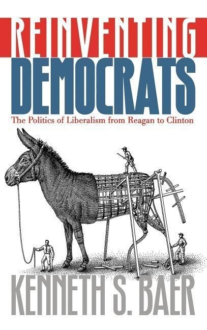 Reinventing Democrats: The Politics of Liberalism from Reagan to Clinton als Buch