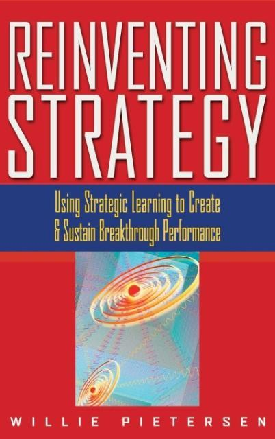 Reinventing Strategy: Using Strategic Learning to Create and Sustain Breakthrough Performance als Buch