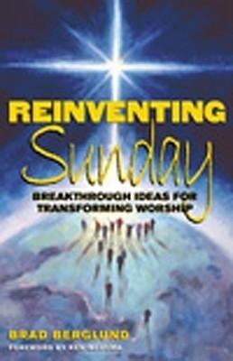Reinventing Sunday: Breakthrough Ideas for Transforming Worship als Taschenbuch