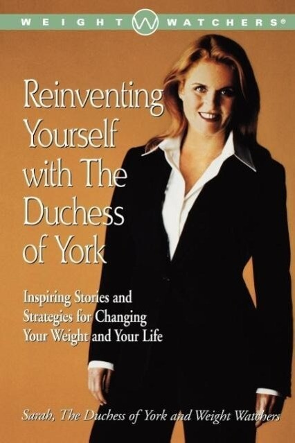 Reinventing Yourself with the Duchess of York: Inspiring Stories and Strategies for Changing Your Weight and Your Life als Taschenbuch