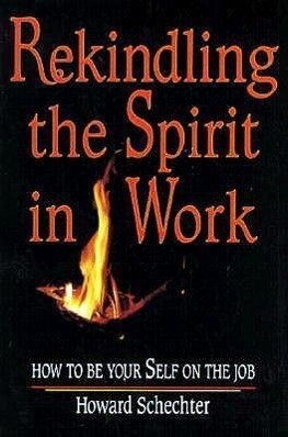 Rekindling the Spirit in Work: How to Be Your Self on the Job als Taschenbuch