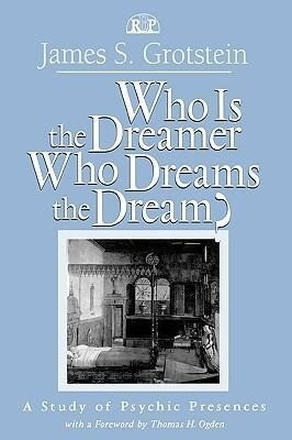 Who Is the Dreamer, Who Dreams the Dream?: A Study of Psychic Presences als Buch