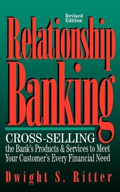 Relationship Banking: Cross-Selling the Bank's Products & Services to Meet Your Customer's Every Financial Need als Buch