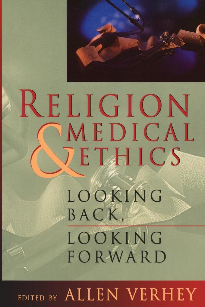 Religion and Medical Ethics: Looking Back, Looking Forward als Taschenbuch