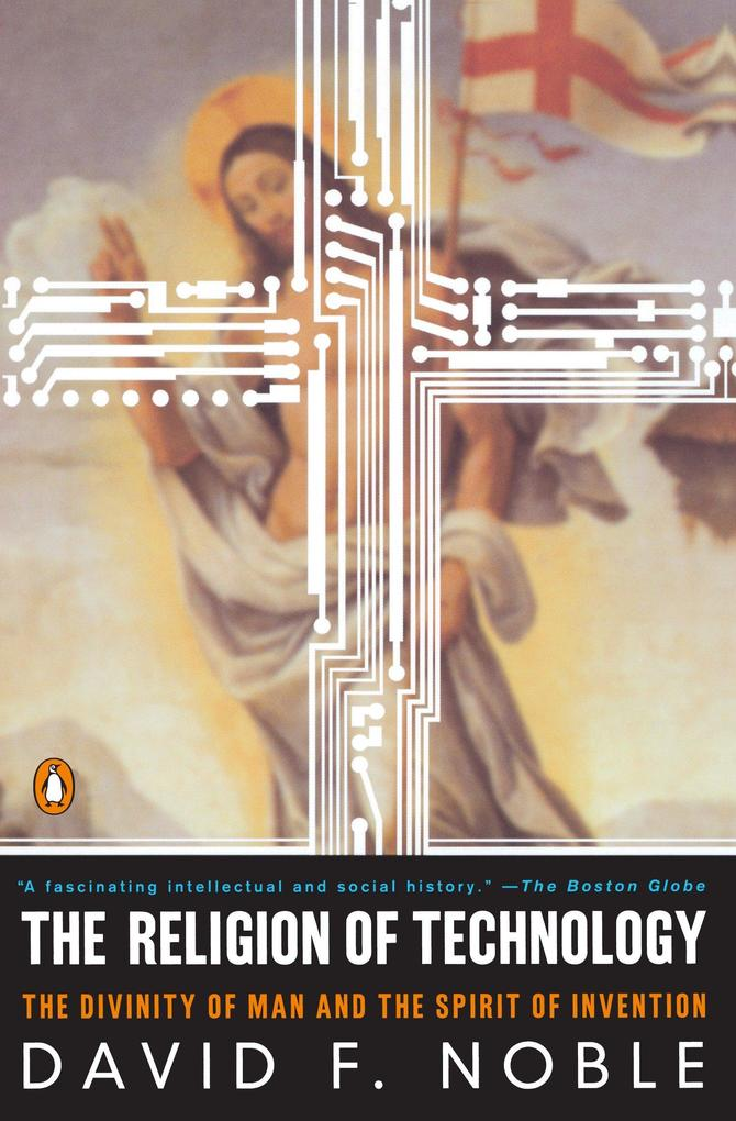 The Religion of Technology: The Divinity of Man and the Spirit of Invention als Taschenbuch