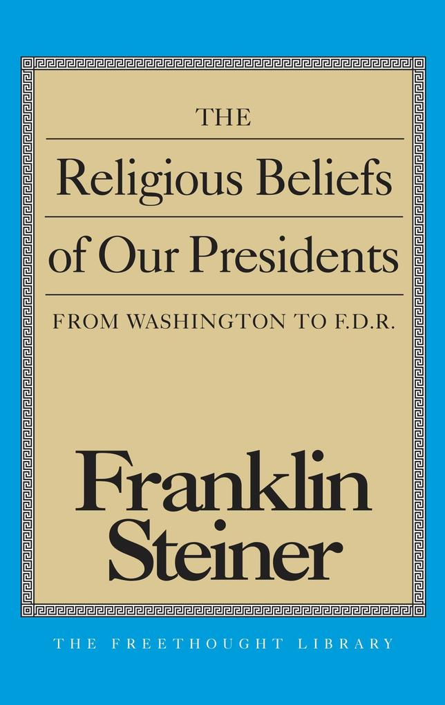 The Religious Beliefs of Our Presidents als Taschenbuch