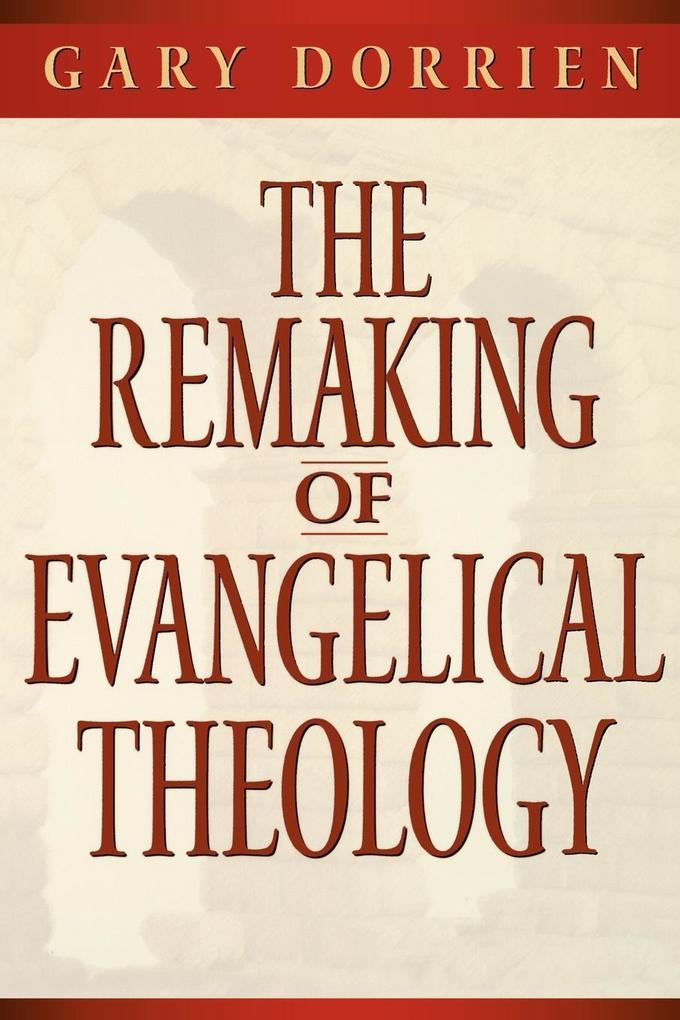 The Remaking of Evangelical Theology als Taschenbuch