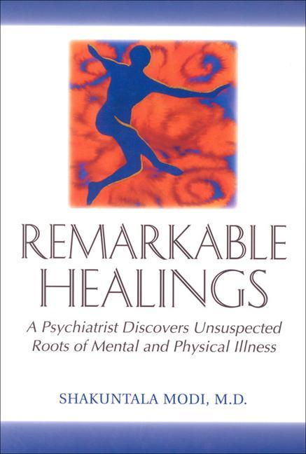 Remarkable Healings: A Psychiatrist Discovers Unsuspected Roots of Mental and Physical Illness: A Psychiatrist Discovers Unsuspected Roots of Mental a als Taschenbuch