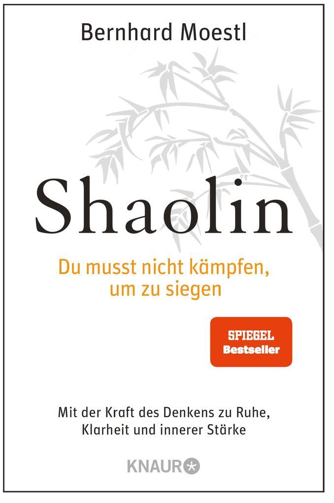 Shaolin - Du musst nicht kämpfen, um zu siegen! als eBook von Bernhard Moestl