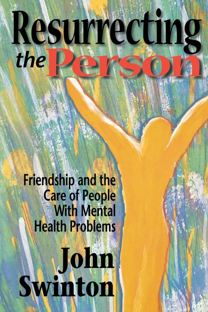 Resurrecting the Person: Friendship and the Care of People with Mental Health Problems als Taschenbuch