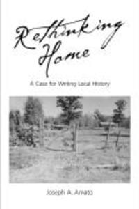 Rethinking Home: A Case for Writing Local History als Taschenbuch