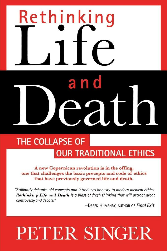Rethinking Life and Death: The Collapse of Our Traditional Ethics als Taschenbuch