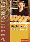 Verkauf aktiv. Arbeitsheft. Verkauf in Bäckerei und Konditorei