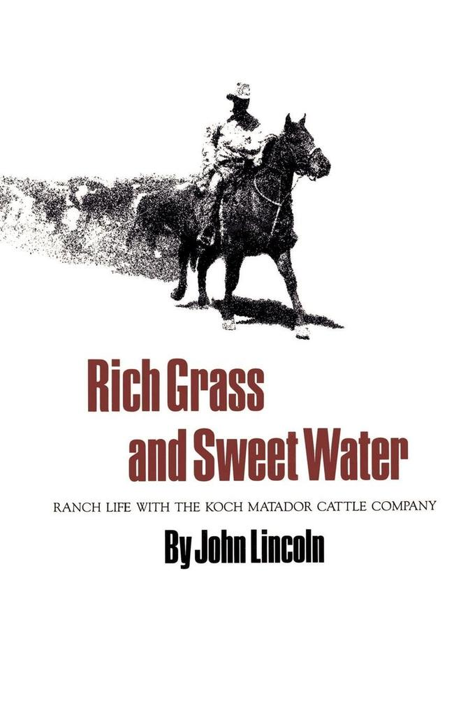 Rich Grass and Sweet Water: Ranch Life with the Koch Matador Cattle Company als Taschenbuch