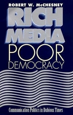 Rich Media, Poor Democracy: Communication Politics in Dubious Times als Buch