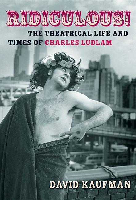 Ridiculous!: The Theatrical Life and Times of Charles Ludlam als Buch