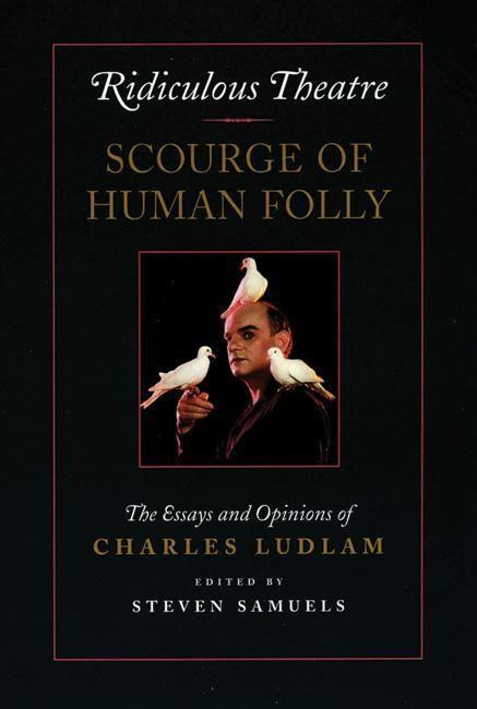 Ridiculous Theatre: Scourge of Human Folly: The Essays and Opinions of Charles Ludlam als Taschenbuch