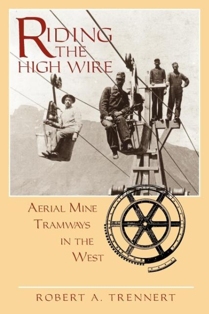 Riding the High Wire: Aerial Mine Tramways in the West als Taschenbuch