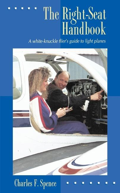 The Right-Seat Handbook: A White-Knuckle Flier's Guide to Light Planes als Taschenbuch