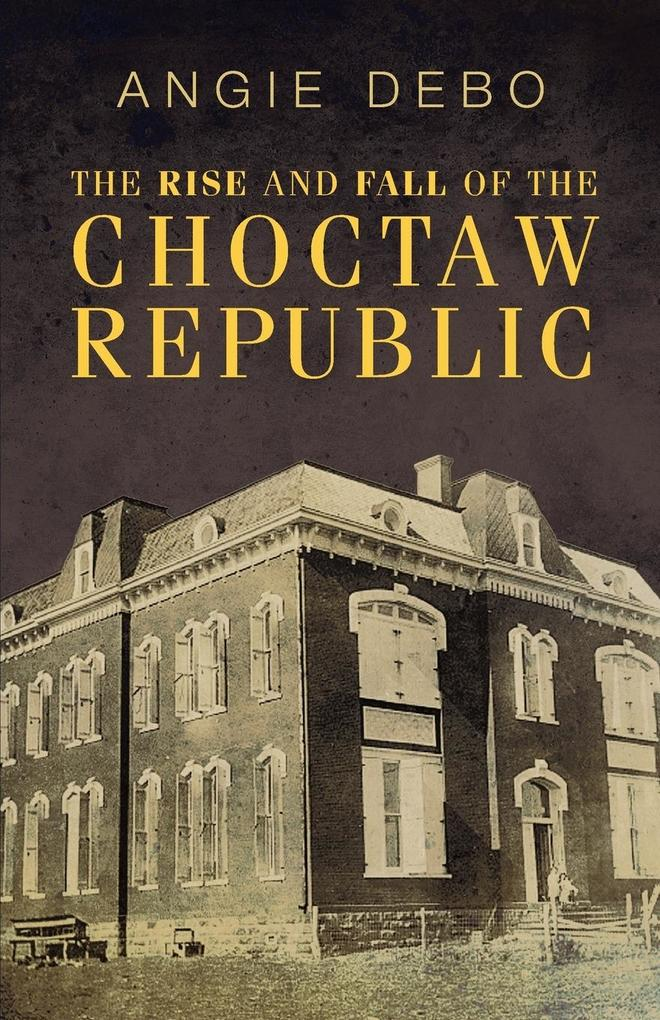 The Rise and Fall of the Choctaw Republic als Buch