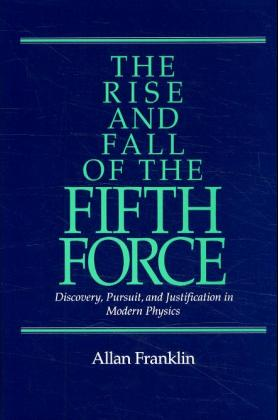 The Rise and Fall of the Fifth Force: Discover, Pursuit, and Justification in Modern Physics als Buch