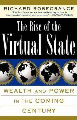 The Rise of the Virtual State Wealth and Power in the Coming Century als Taschenbuch