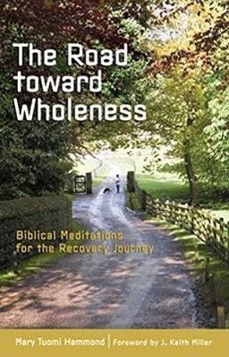 The Road Toward Wholeness: Biblical Meditations for the Recovery Journey als Taschenbuch