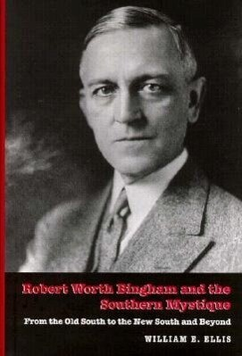 Robert Worth Bingham and the Southern Mystique from the Old South to the New South and Beyond als Buch