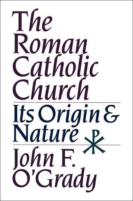 The Roman Catholic Church: Its Origin & Nature als Taschenbuch