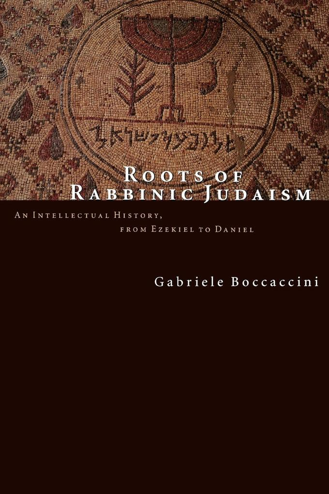 Roots of Rabbinic Judaism: An Intellectual History, from Ezekiel to Daniel als Taschenbuch
