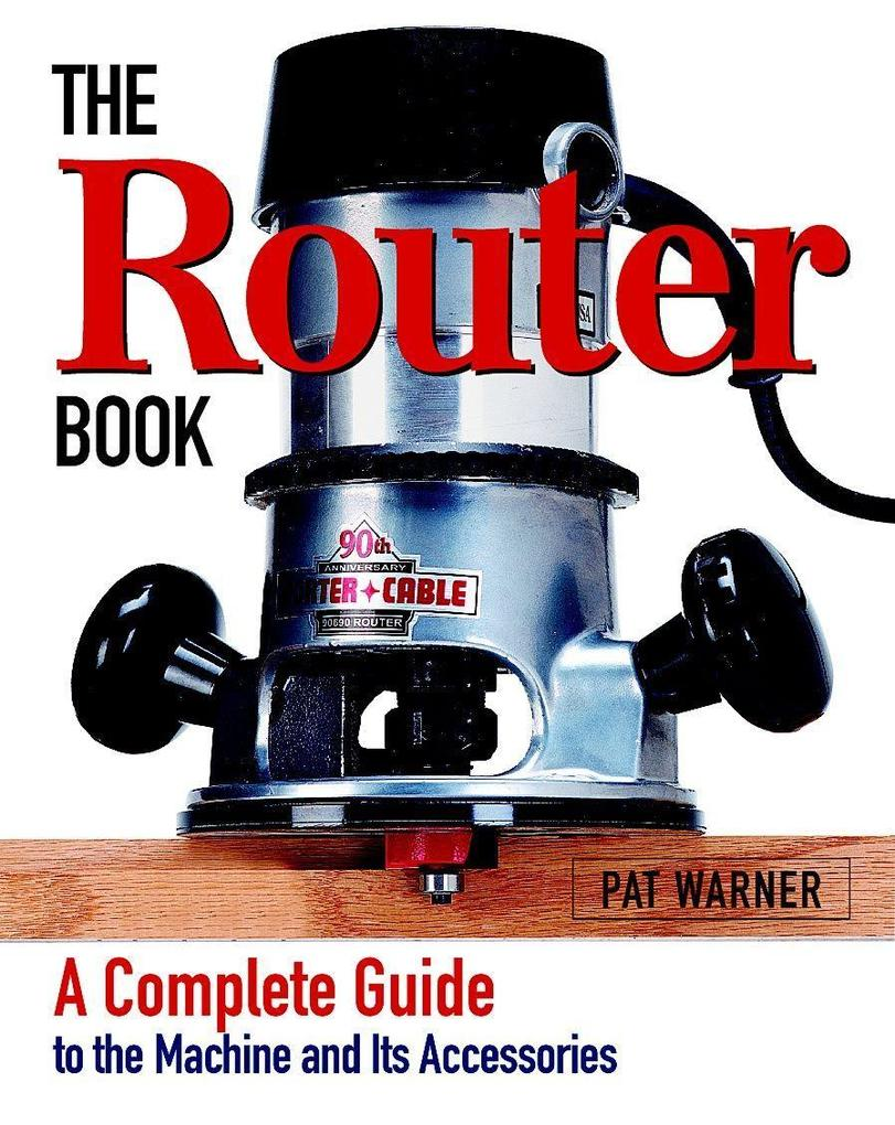 The Router Book: A Complete Guide to the Router and Its Accessories als Taschenbuch