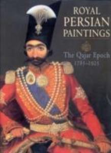 Royal Persian Paintings: the Qajar Epoch 1785-1925 als Buch
