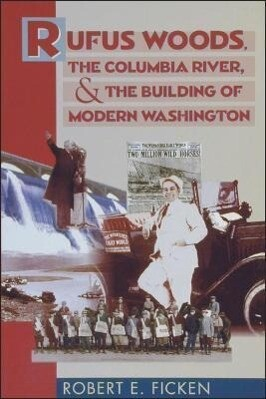 Rufus Woods, the Columbia River, and the Building of Modern Washington als Taschenbuch