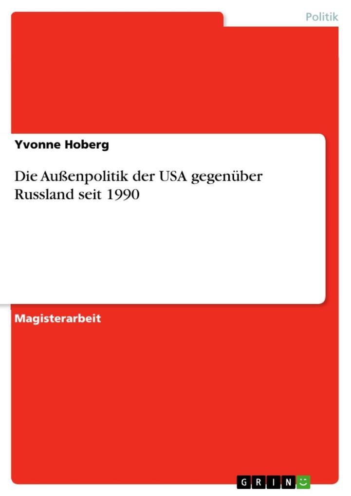 Die Außenpolitik der USA gegenüber Russland seit 1990