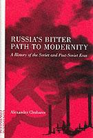 Russia's Bitter Path to Modernity: A History of the Soviet and Post-Soviet Eras als Buch