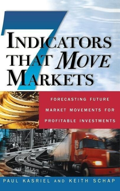 Seven Indicators That Move Markets: Forecasting Future Market Movements for Profitable Investments als Buch