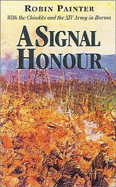 Signal Honour: With the Chindits and the Xivth Army in Burma als Buch