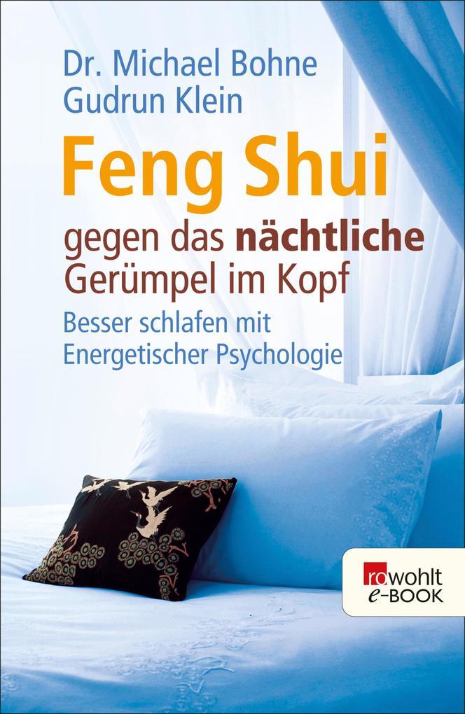 Feng Shui gegen das nächtliche Gerümpel im Kopf als eBook von Dr. Michael Bohne, Gudrun Klein, Michael Bohne