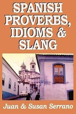 Spanish Proverbs, Idioms and Slang als Taschenbuch