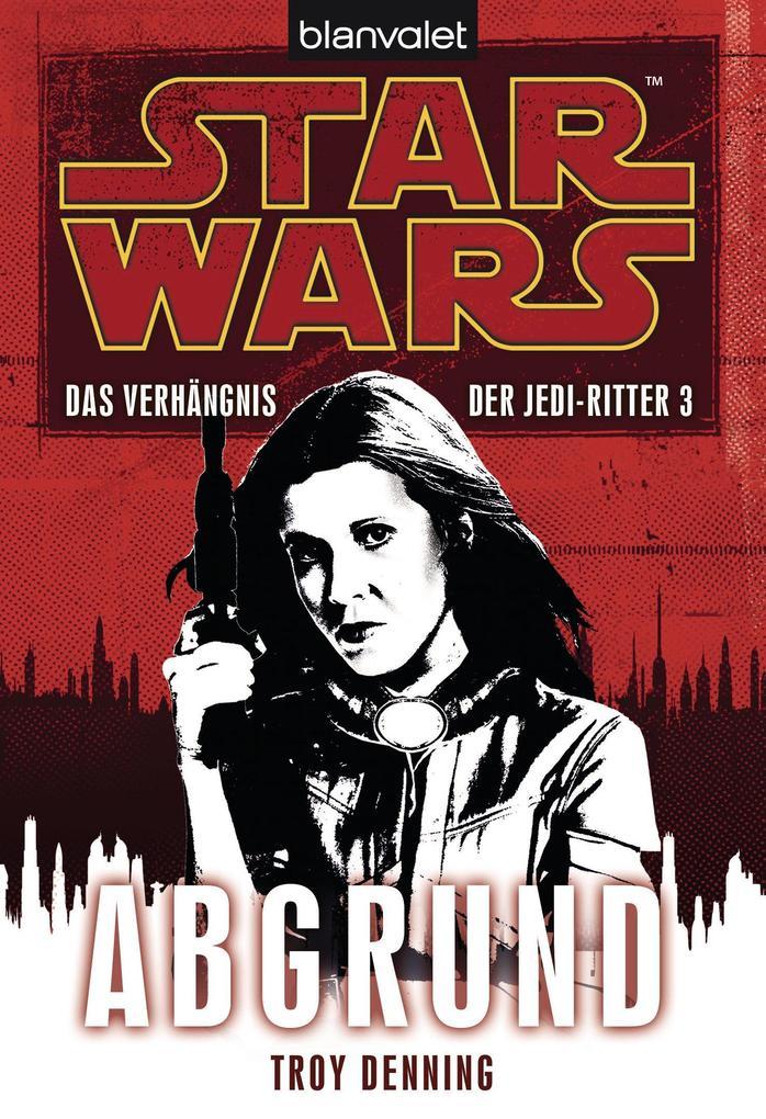 Star Wars. Das Verhängnis der Jedi-Ritter 3. Abgrund als eBook von Troy Denning