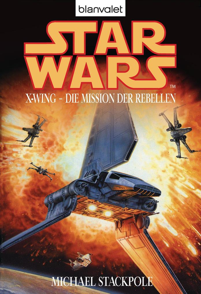 Star Wars. X-Wing. Die Mission der Rebellen als eBook von Michael A. Stackpole