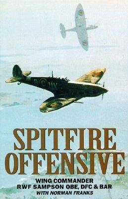 Spitfire Offensive: Graphic Account of Sampson's Three Years Flying Spitfires on Offensive Ops Over France als Buch