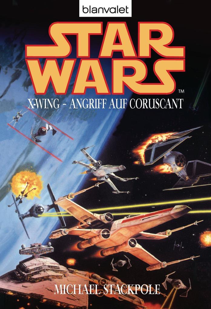 Star Wars(TM): X-Wing - Angriff auf Coruscant als eBook von Michael A. Stackpole