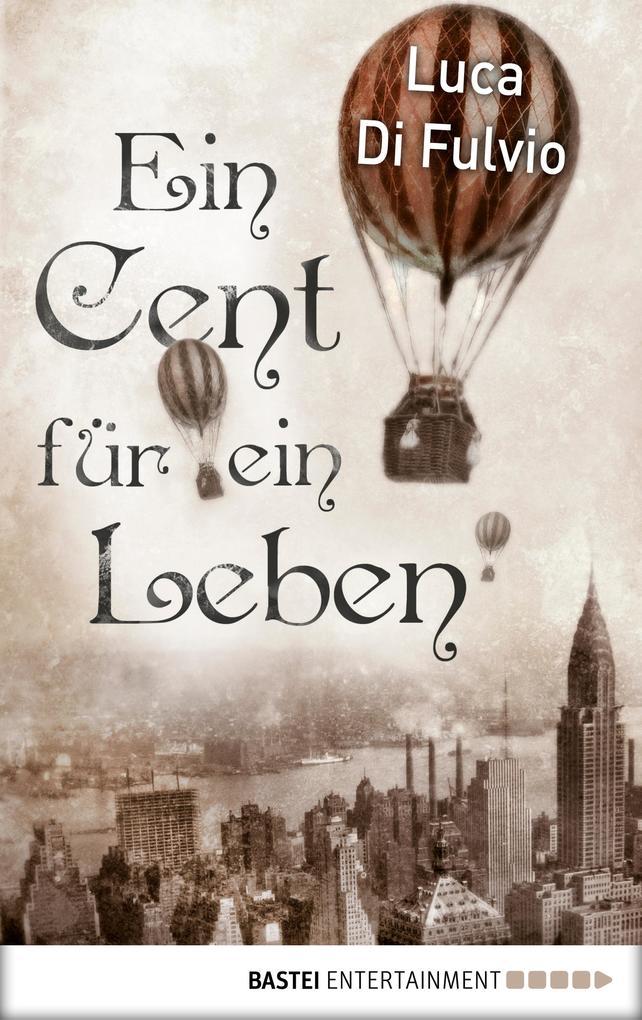 Ein Cent für ein Leben als eBook von Luca Di Fulvio, Luca Di Fulvio