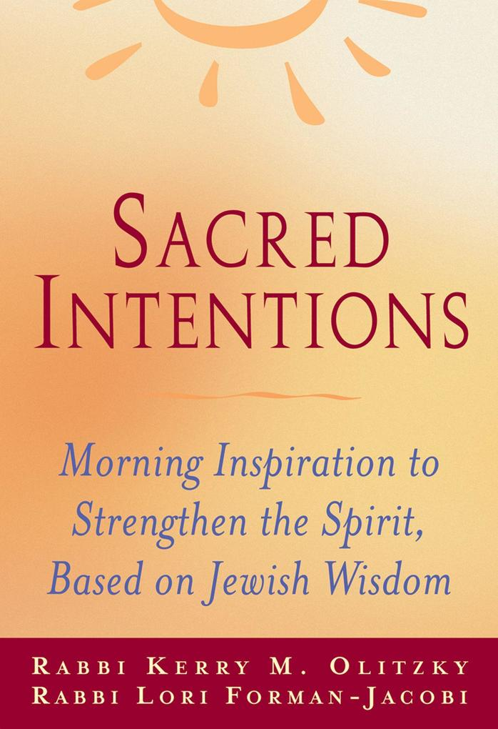 Sacred Intentions: Morning Inspiration to Strengthen the Spirit, Based on Jewish Wisdom als Taschenbuch