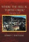Where the Hell Is Turtle Creek?: A Memoir of Days Gone by