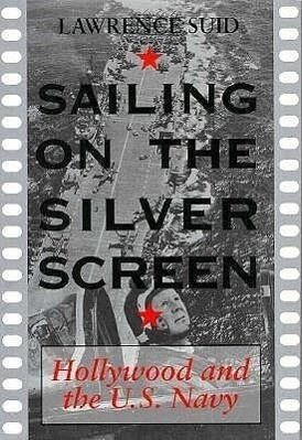 Sailing on the Silver Screen: Hollywood and the U.S. Navy als Buch