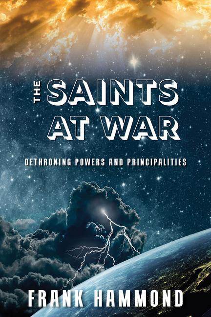 Saints at War: Spiritual Warfare Over Families, Churches, Cities and Nations als Taschenbuch